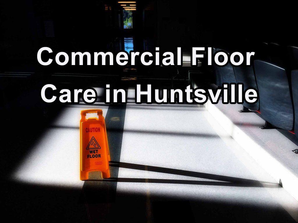 Commercial Floor Care - Hard Floor Cleaning in Huntsville AL
