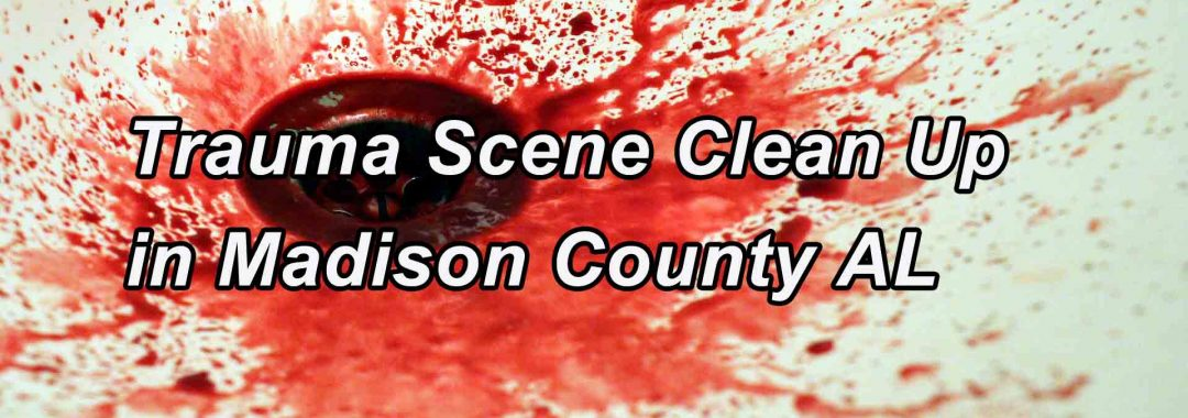 Trauma Scene Cleanup in Madison County AL