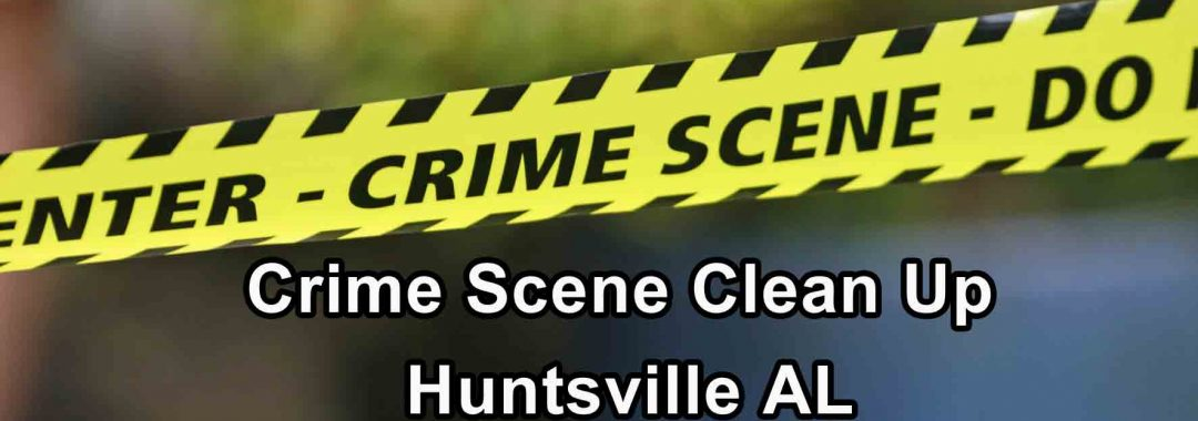 Crime Scene Clean Up - Huntsville AL