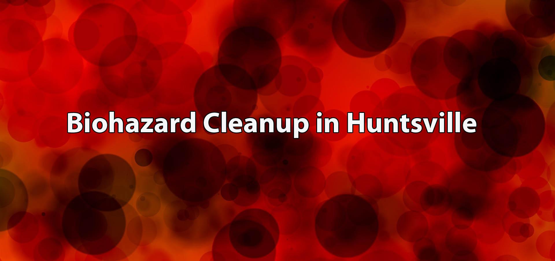Biohazard Cleanup in Huntsville AL - Huntsville Biohazard Response -