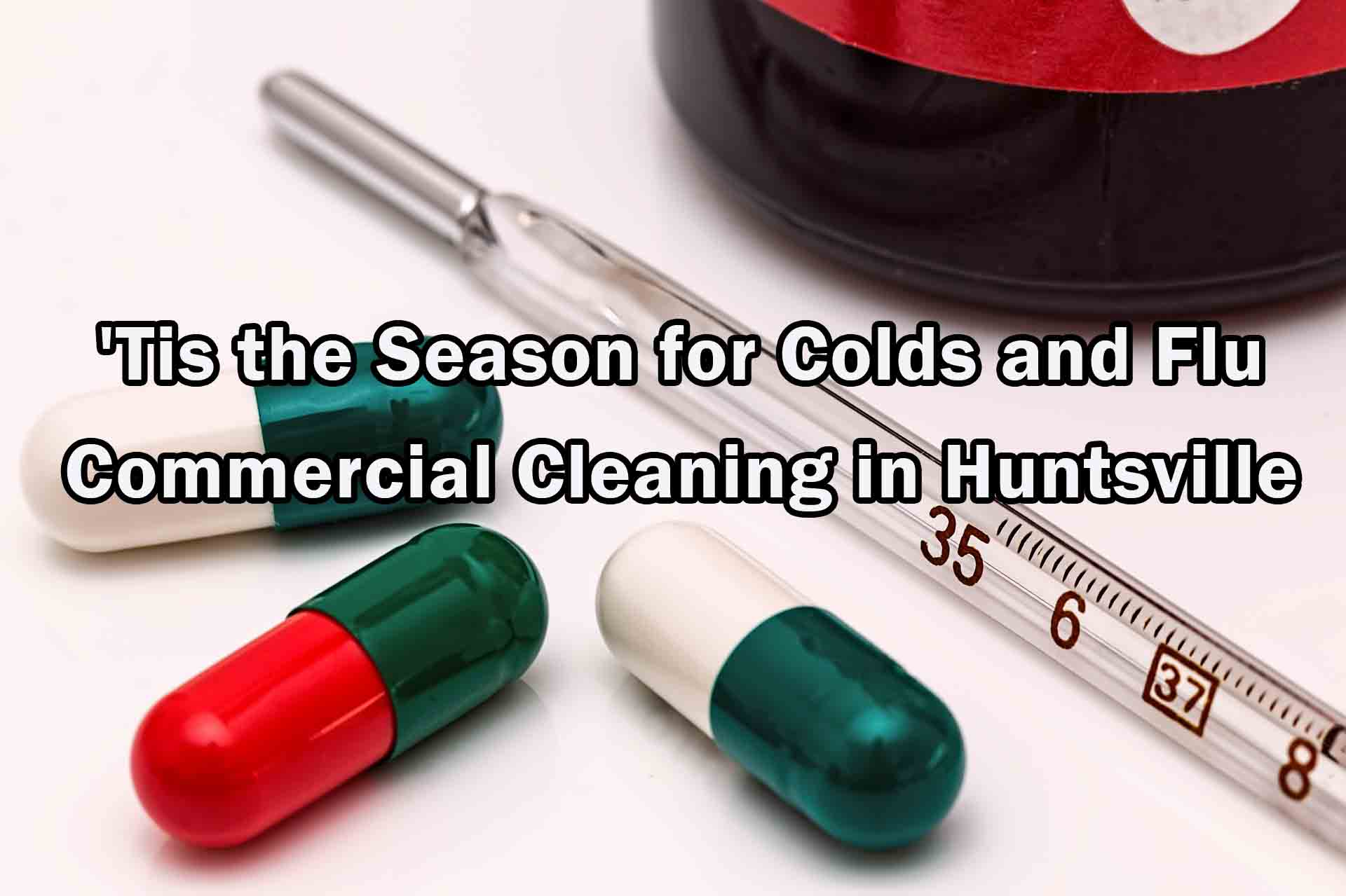 'Tis the Season for Colds and Flu - Commercial Cleaning in Huntsville