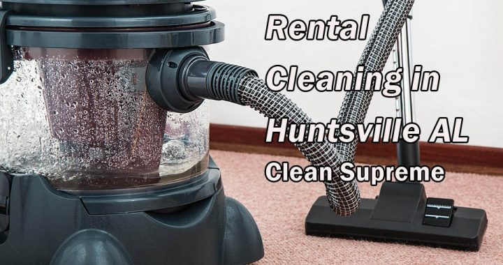 Rental Cleaning in Huntsville AL