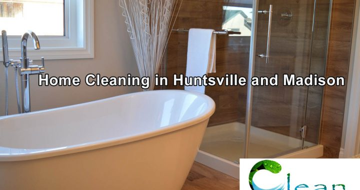 Home Cleaning in Huntsville and Madison