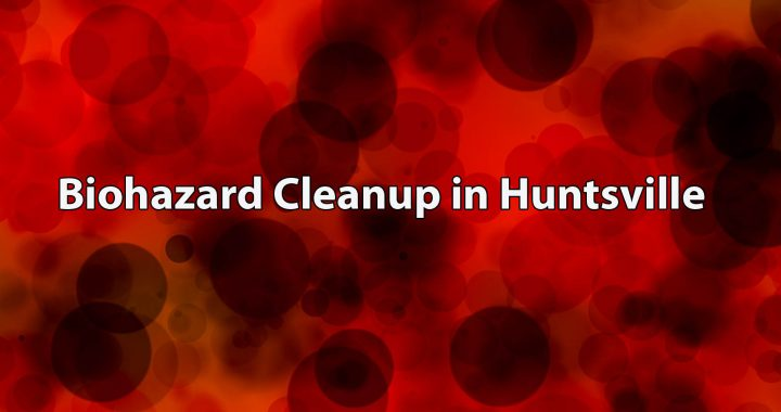 Biohazard Cleanup in Huntsville AL