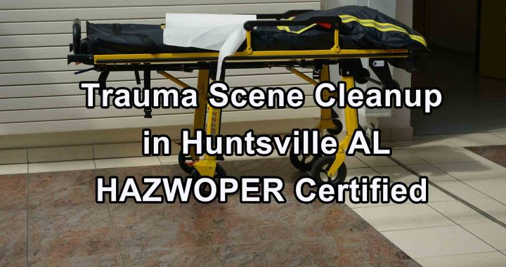 Trauma Scene Cleanup in Huntsville AL - HAZWOPER Certified