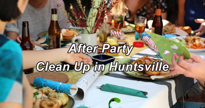 After Party Cleaning in Huntsville Alabama