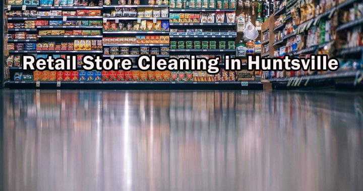 Retail Store Cleaning in Huntsville