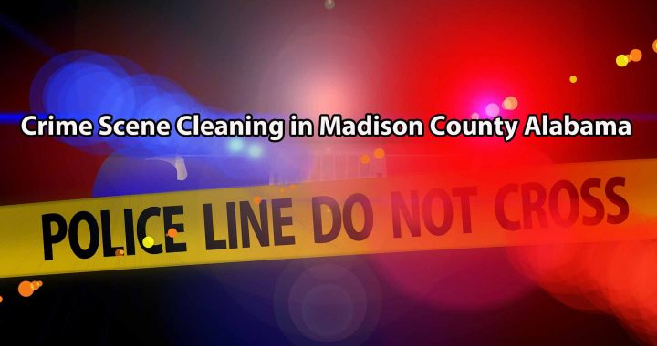 Crime Scene Cleaning in Madison County Alabama