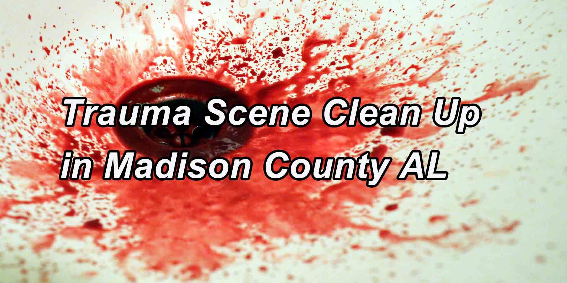 Trauma Scene Cleanup in Madison County AL