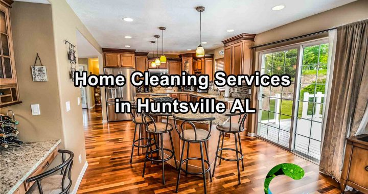 Home Cleaning Services in Huntsville AL