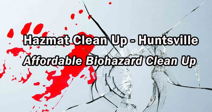 Hazmat Clean Up - Huntsville - Biohazard Clean Up